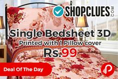 Shopclues Deal of The Day is offering Single Bedsheet 3D Printed with 1 Pillow cover by Sunlite Enterprises Only in Rs.99. Multicolor Cotton, Machine Wash, 299-300 Thread Count. Shopclues Coupon Code: SCFRGTTEGD13
