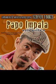 Teófilo Torres: 30 años de  Papo Imala! El Primer Actor Puertorriqueño!!!