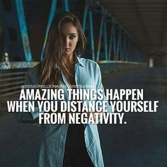 Amazing things happen when you distance yourself from negativity
