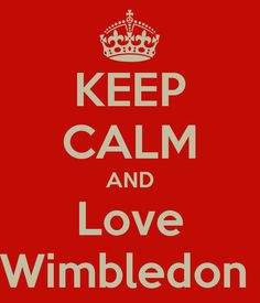 Keep calm and love Wimbledon