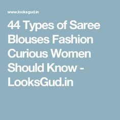 44 Types of Saree Blouses Fashion Curious Women Should Know - LooksGud.in