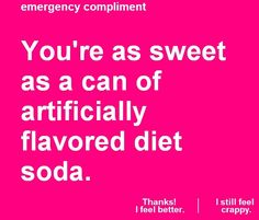 This site will do what ever it takes to make you FEEL GOOD - Emergency Compliment