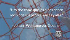 Hay dos cosas que los niños deben recibir de sus padres: raíces y alas. #Goethe #eduPinto #cita #quote