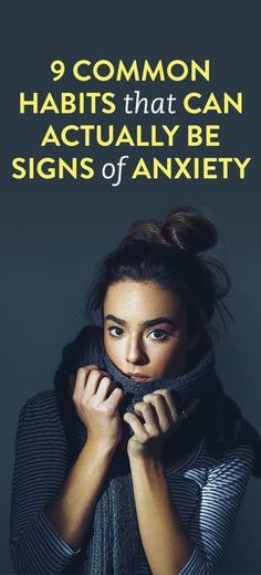9 Common Habits That Can Actually Be Signs Of Anxiety