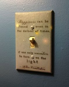 Harry Potter, Albus Dumbledore Quote On Light Switch, Happiness Can Be Found Even In The Darkest Of Times If Only One Remembers To Turn On The Light Theme Harry Potter, Harry Potter Love, Harry Potter Bedroom, Hogwarts, Dumbledore Quotes, Hp Quotes, Famous Quotes, Quotes Inspirational, Wisest Quotes