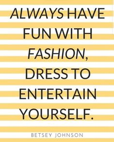 "Fashion Quotes - ""Always have fun with fashion, dress to entertain yourself. - - Fashion Quotes – ""Always have fun with fashion, dress to entertain yourself."" ~Betsey Johnson Source by ljenks Yellow Fashion, New Fashion, Dress Fashion, Fall Fashion, Fashion Online, Fashion Sandals, Fashion Tips, Betsey Johnson, Woman Quotes"
