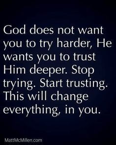 God Does Not Want You To Try Harder, He Wants You To Trust Him Deeper life quotes quotes quote god god quotes life quotes and sayings Trust God Faith Quotes, Wisdom Quotes, Bible Quotes, Motivational Quotes, Quotes Quotes, Trust In God Quotes, Inspirational Quotes About Stress, I Trust You Lord, Why Me Lord