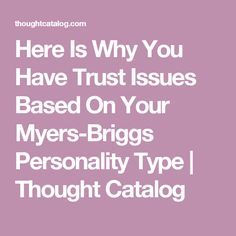 Here Is Why You Have Trust Issues Based On Your Myers-Briggs Personality Type