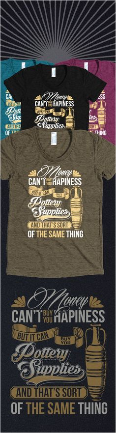 cc39d98c9 Love Pottery! Check out this awesome pottery t-shirt you will not find  anywhere