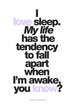 "#16 ""I love sleep. My life has the tendency to fall apart when I'm awake"" - Ernest Hemingway #quote"