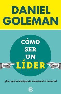 """Goleman, Daniel. """"Cómo ser un líder"""". Ediciones B, 2015. Location 41.12-GOL IESE Library Barcelona"""
