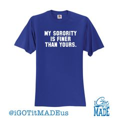 My Sorority Is Finer Than Yours T-shirt