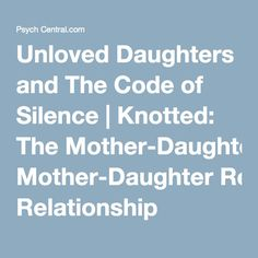 Unloved Daughters and The Code of Silence | Knotted: The Mother-Daughter Relationship