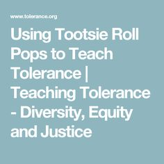 Using Tootsie Roll Pops to Teach Tolerance Social Change, Social Work, Classroom Objectives, Classroom Ideas, Teaching Pronouns, Cultural Competence, Safe Schools, School Community, Teacher Education