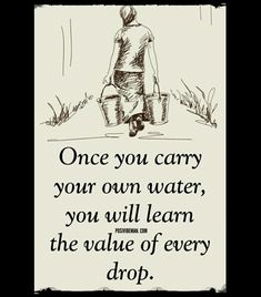 Positive Quotes : Once you carry your own water you will learn the value of ever. - Weisheiten/Zitate - The Stylish Quotes Wise Quotes, Quotable Quotes, Words Quotes, Quotes To Live By, Motivational Quotes, Inspirational Quotes, Be Great Quotes, Happy Quotes, Great Person Quotes
