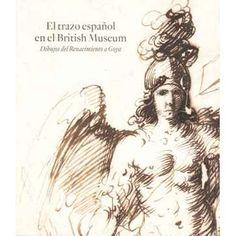 El trazo español en el British Museum : dibujos del Renacimiento a Goya] / Mark P. McDonald [comisario]. -- Madrid : Museo Nacional del Prado, 2013 Obra publicada con motivo de la exposición homónima presentada en Madrid, Museo del Prado, del 20 de marzo al 16 de junio de 2013.   ISBN 978-84-8480-259-4.   http://absysnet.bbtk.ull.es/cgi-bin/abnetopac01?TITN=490122