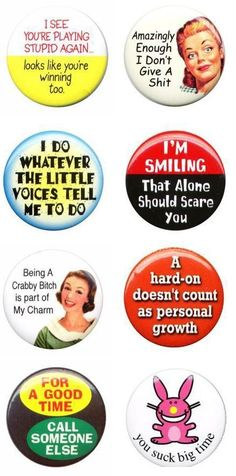 funny buttons with sayings | ... of a crazy/beautiful mind: Funny Fridays: Hilarious Sarcastic Quotes