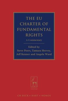 The EU Charter of Fundamental Rights : a commentary / edited by Steve Peers, Tamara Hervey, Jeff Kenner and Angela Ward