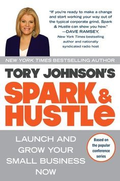 Spark & Hustle: Launch and Grow Your Small Business Now by Tory Johnson, http://www.amazon.com/gp/product/0425247465/ref=cm_sw_r_pi_alp_7JjMpb1T93FS4