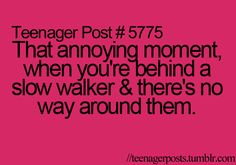 """To every person in the hallway that's walks slow because they """"have swag"""" -__-"""
