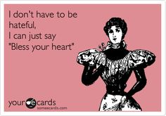 Funny Confession Ecard: I don't have to be hateful, I can just say 'Bless your heart'.