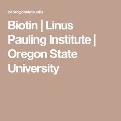 Biotin | Linus Pauling Institute | Oregon State University
