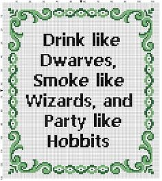 Drink like Dwarves, Smoke Like Wizards and Party like Hobbits - Lord of the Rings - Cross Stitch Pattern Cross Stitch Borders, Modern Cross Stitch Patterns, Cross Stitch Designs, Cross Stitching, Cross Stitch Embroidery, Embroidery Patterns, Snitches Get Stitches, Cross Stitch Quotes, 8bit Art