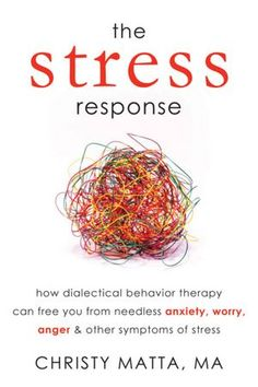 The Stress Response - How Dialectical Behavior Therapy Can Free You from Needless Anxiety, Worry, Anger, and Other Symptom by Christy Matta, MA. Stress Management Strategies, Anger Management, Working In Mental Health, Yeast Infection Home Remedy, Stress Symptoms, Therapy Activities, Therapy Ideas, Art Therapy, Dbt