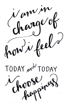 i am in charge of how i feel today and today i choose happiness #quotes #happiness
