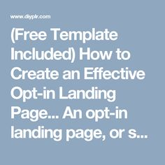 """(Free Template Included) How to Create an Effective Opt-in Landing Page... An opt-in landing page, or sometimes called a """"squeeze page"""", is a must for list-building activity. It is simply a page that does nothing except """"sell"""" your newsletter/freebie/opt-in."""