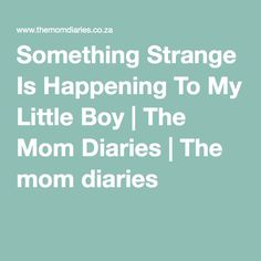 Something Strange Is Happening To My Little Boy