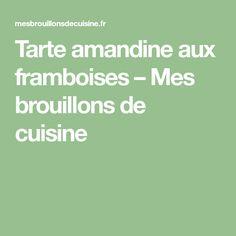 Tarte amandine aux framboises – Mes brouillons de cuisine