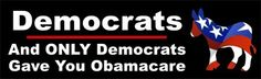Democrats and ONLY Democrats Gave You Obamacare Bumper Sticker