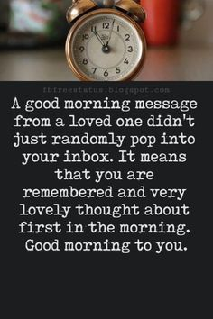 Cute Good Morning Text Messages, A good morning message from a loved one didn't just randomly pop into your inbox. It means that you are remembered and very lovely thought about first in the morning. Good morning to you. Good Morning Wishes Love, Cute Good Morning Messages, Good Morning Sunshine, Good Morning Quotes, Like You Quotes, Quotes About Love And Relationships, Beautiful Morning Images, Text Message Quotes, Good Meaning