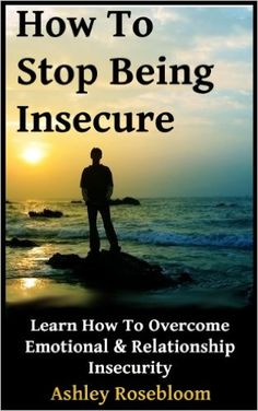 How to Stop Being Insecure: Learn How to Overcome Emotional and Relationship Insecurity - Kindle edition by Ashley Rosebloom. Health, Fitness & Dieting Kindle eBooks @ Amazon.com.