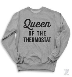 Queen Of The Thermostat Sweater - let it be known, i forbid anything above 68°f