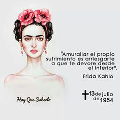 """""""Amurallar el propio sufrimiento es arriesgarse a que te devore desde el interior""""-Frida Kahlo."""
