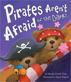 Pirates Aren't Afraid of the Dark!: Maudie Powell-tuck, Alison Edgson: 9781589251656: Amazon.com: Books