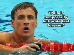 """""""Pain is temporary, but pride lasts forever."""" http://www.ivillage.com/ryan-lochte-reality-show-premieres-his-best-quotes/1-a-533896"""