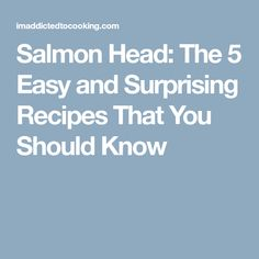 Salmon Head: The 5 Easy and Surprising Recipes That You Should Know