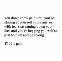 """I hate things that are like """"you don't know pain"""" or """"you don't know this until you've experiences this"""" because everyone is different but this is still somehow accurate in some form"""