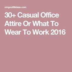 30+ Casual Office Attire Or What To Wear To Work 2016