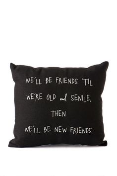 """""""We'll be friends until we're old and senile, then we'll be new friends."""" Give this precious pillow to your bestie to show her how much she means!<br><br>  - Imported<br>"""