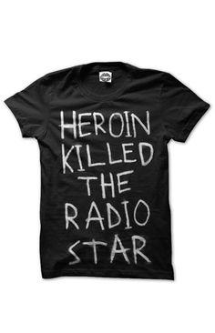 Heroin Killed The Radio Star (Black)