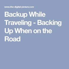 Backup While Traveling - Backing Up When on the Road Photography Tips, Traveling, Viajes, Trips, Travel, Photo Tips