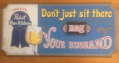 Vintage 1960s Pabst Blue Ribbon Beer Sign, DON'T JUST SIT THERE NAG YOUR HUSBAND