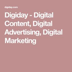 Digiday - Digital Content, Digital Advertising, Digital Marketing