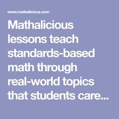 Mathalicious lessons teach standards-based math through real-world topics that students care about.
