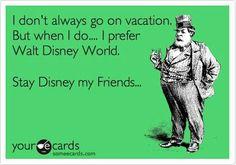 I always prefer Disney World. Don't you agree?