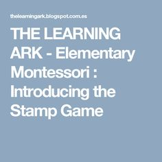 THE LEARNING ARK - Elementary Montessori : Introducing the Stamp Game